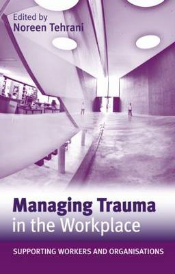 Managing Trauma in the Workplace: Supporting Workers and Organisations (BOK)