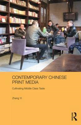 Contemporary Chinese Print Media: Cultivating Middle Class Taste (BOK)