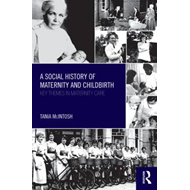 A Social History of Maternity and Childbirth: Key Themes in Maternity Care (BOK)