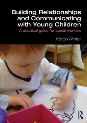 Building Relationships and Communicating with Young Children: A Practical Guide for Social Workers (BOK)