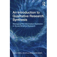 An Introduction to Qualitative Research Synthesis: Managing the Information Explosion in Social Scie (BOK)