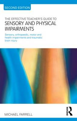 The Effective Teacher's Guide to Sensory and Physical Impairments: Sensory, Orthopaedic, Motor and H (BOK)
