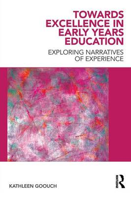 Towards Excellence in Early Years Education: Exploring Narratives of Experience (BOK)