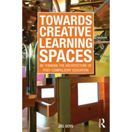 Towards Creative Learning Spaces: Re-thinking the Architecture of Post-Compulsory Education (BOK)