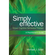 Simply Effective Group Cognitive Behaviour Therapy: A Practitioner's Guide (BOK)