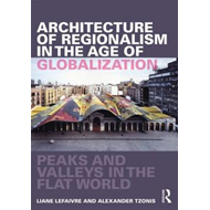 Architecture of Regionalism in the Age of Globalization: Peaks and Valleys in the Flat World (BOK)