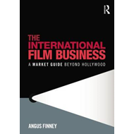 The International Film Business: A Market Guide Beyond Hollywood (BOK)