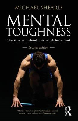 Mental Toughness: The Mindset Behind Sporting Achievement (BOK)