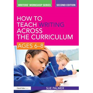 How to Teach Writing Across the Curriculum: Ages 6-8 (BOK)