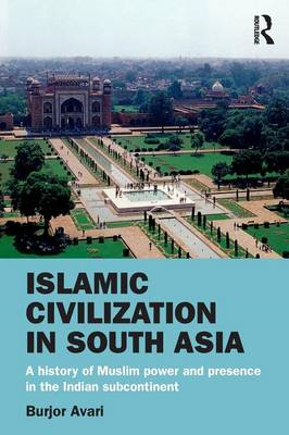 Islamic Civilization in South Asia: A History of Muslim Power and Presence in the Indian Subcontinen (BOK)