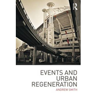 Events and Urban Regeneration: The Strategic Use of Events to Revitalise Cities (BOK)