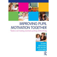 Improving Pupil Motivation Together: Teachers and Teaching Assistants Working Collaboratively (BOK)