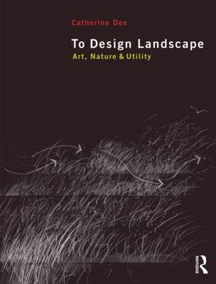 To Design Landscape: Art, Nature and Utility (BOK)