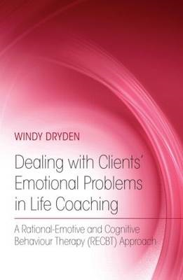 Dealing with Clients' Emotional Problems in Life Coaching: A Rational-emotive and Cognitive Behaviou (BOK)