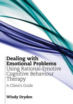 Dealing with Emotional Problems Using Rational-Emotive Cognitive Behaviour Therapy: A Client's Guide (BOK)