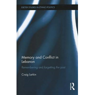 Memory and Conflict in Lebanon: Remembering and Forgetting the Past (BOK)