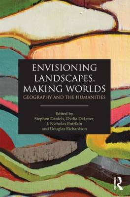 Envisioning Landscapes, Making Worlds: Geography and the Humanities (BOK)