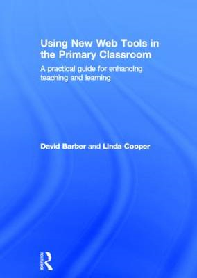 Using New Web Tools in the Primary Classroom: A Practical Guide for Enhancing Teaching and Learning (BOK)