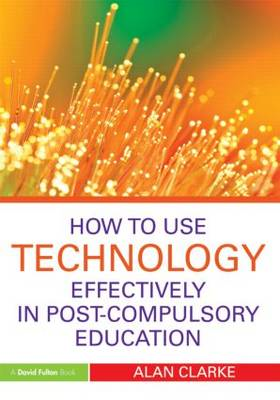 How to Use Technology Effectively in Post-Compulsory Education (BOK)