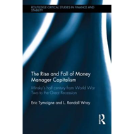 The Rise and Fall of Money Manager Capitalism: Minsky's Half Century from World War Two to the Great (BOK)