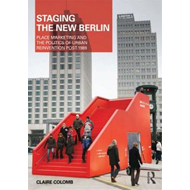 Staging the New Berlin: Place Marketing and the Politics of Urban Reinvention Post-1989 (BOK)