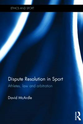 Dispute Resolution in Sport: Athletes, Law and Arbitration (BOK)