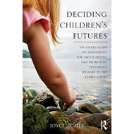 Deciding Children's Futures: An Expert Guide to Assessments for Safeguarding and Promoting Children' (BOK)