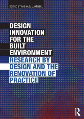 Design Innovation for the Built Environment: Research by Design and the Renovation of Practice (BOK)