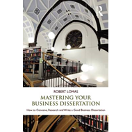 Mastering Your Business Dissertation (BOK)