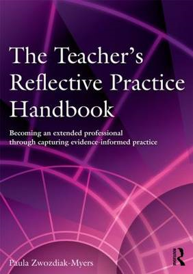 The Teacher's Reflective Practice Handbook: Becoming an Extended Professional Through Capturing Evid (BOK)