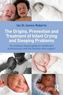 The Origins, Prevention and Treatment of Infant Crying and Sleeping Problems: An Evidence-Based Guid (BOK)