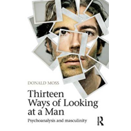 Thirteen Ways of Looking at a Man: Psychoanalysis and Masculinity (BOK)