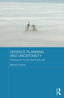 Defence Planning and Uncertainty: Preparing for the Next Asia-Pacific War (BOK)