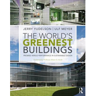 The World's Greenest Buildings: Promise Versus Performance in Sustainable Design (BOK)