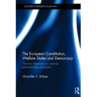The European Constitution, Welfare States and Democracy: The Four Freedoms vs National Administrativ (BOK)