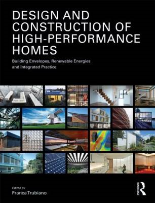 Design and Construction of High Performance Homes: Building Envelopes, Renewable Energies and Integr (BOK)