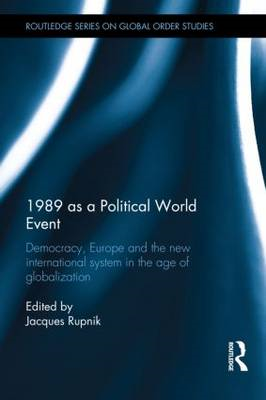 1989 as a Political World Event: Democracy, Europe and the New International System in the Age of Gl (BOK)