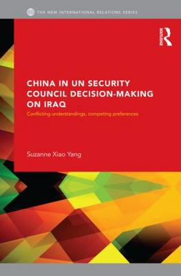 China in UN Security Council Decision-making on Iraq: Conflicting Understandings, Competing Preferen (BOK)