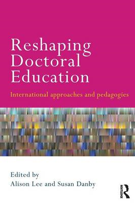 Reshaping Doctoral Education: International Approaches and Pedagogies. (BOK)