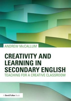 Creativity and Learning in Secondary English (BOK)