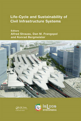 Life-Cycle and Sustainability of Civil Infrastructure Systems: Proceedings of the Third Internationa (BOK)