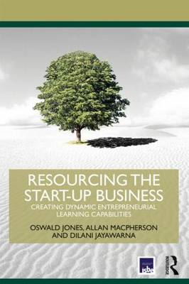 Resourcing the Start-Up Business: Creating Dynamic Entrepreneurial Learning Capabilities (BOK)