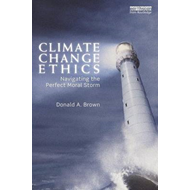 Climate Change Ethics: Navigating The Perfect Moral Storm (BOK)