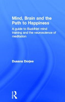 Mind, Brain, and the Path to Happiness: A Guide to Buddhist Mind Training and the Neuroscience of Me (BOK)