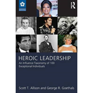 Heroic Leadership: An Influence Taxonomy of 100 Exceptional Individuals (BOK)