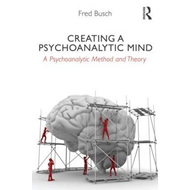 Creating a Psychoanalytic Mind: A Psychoanalytic Method and Theory (BOK)