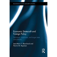Economic Statecraft and Foreign Policy: Sanctions, Incentives and Target State Calculations (BOK)