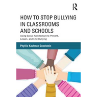 How to Stop Bullying in Classrooms and Schools: Using Social Architecture to Prevent, Lessen, and En (BOK)