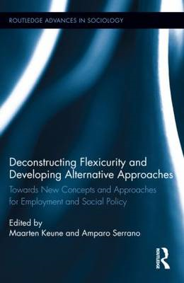 Deconstructing Flexicurity and Developing Alternative Approaches: Towards New Concepts and Approache (BOK)