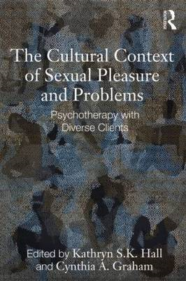 The Cultural Context of Sexual Pleasure and Problems: Psychotherapy with Diverse Clients (BOK)